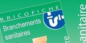 Fiche Brico : Branchements sanitaires